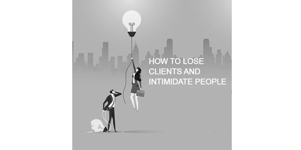 Forrest Marketing Group Blog How to lose clients and intimidate people