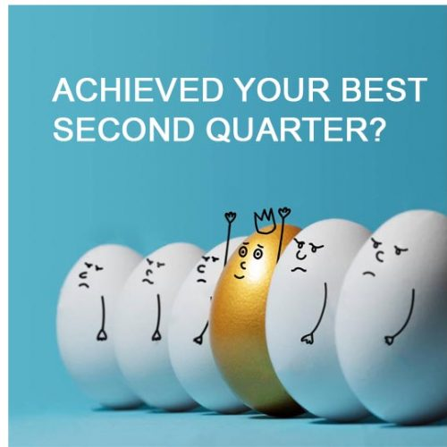 Have you done everything you can to achieve your best second quarter